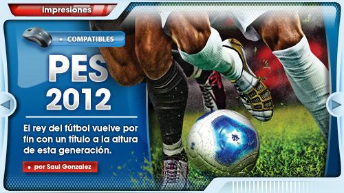 [Impresiones] PES 2012: El rey del fútbol vuelve por fin con un título a la altura de esta generación. ¡Larga vida a PES!