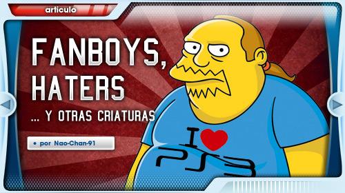 Fanboys, haters y otras criaturas