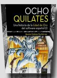 Ocho Quilates, el libro de la Edad Dorada del videojuego español ya está a la venta